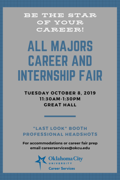 """Be the Star of Your Career! All Majors Career and Internship Fair. Tuesday, October 8, 2019. 11:30 am - 1:30 pm. Great Hall. """"Last Looks"""" Booth, Professional Headshots. For accommodations or career fair prep email careerservices@okcu.edu."""