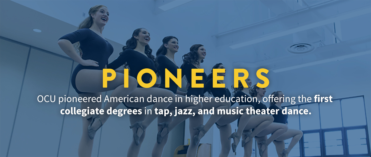 Pioneers: OKCU pioneered American dance in higher education, offering the first collegiate degrees in tap, jazz, and music theater dance.