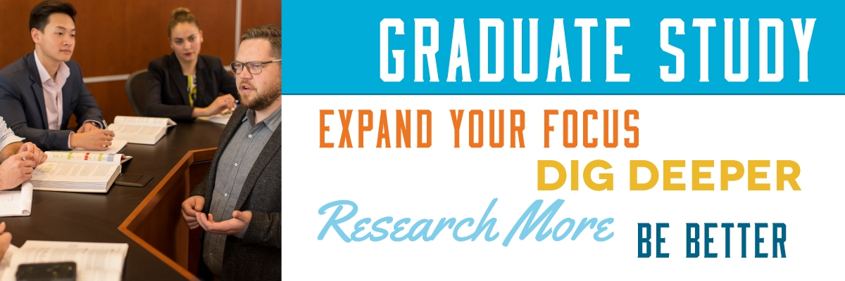 GRADUATE STUDY: Expand your focus | Dig Deeper | Research More | Be Better