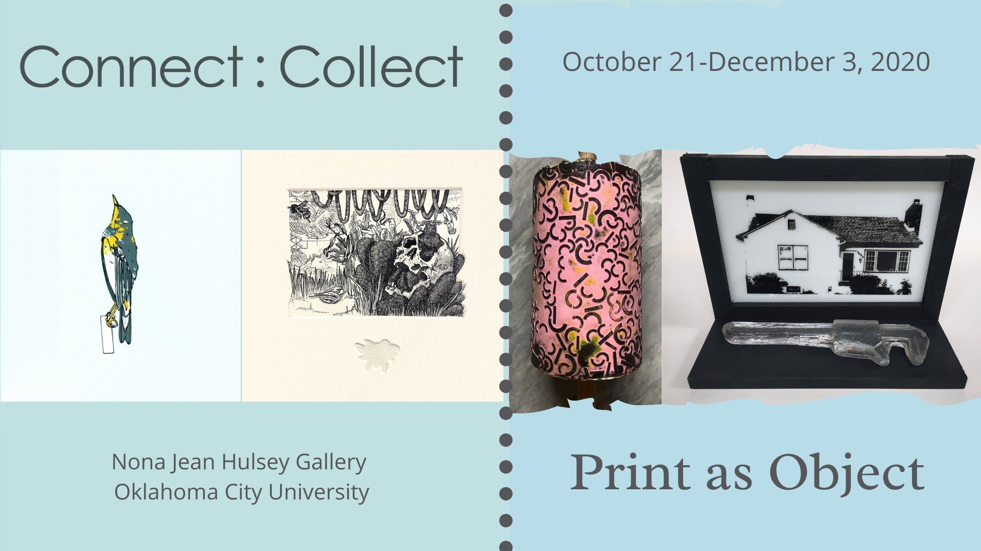 Connect Collect: Print As Object - Nona Jean Hulsey Gallery, Oklahoma City University, October 21st through December 3, 2020