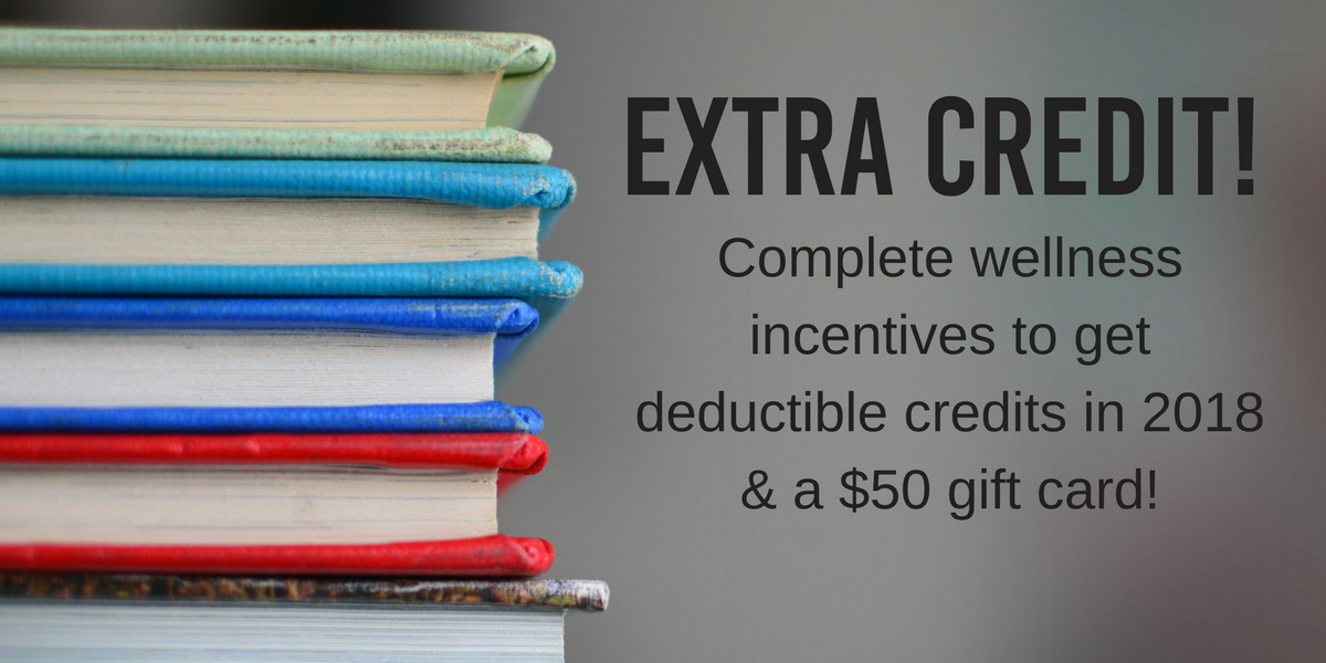 Extra Credit! Complete wellness incentives to get deductible credits in 2018 and a $50 gift card!