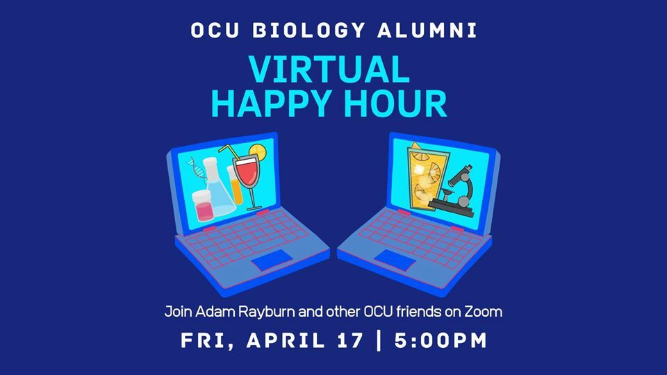 OCU Biology Alumni: Virtual Happy Hour. Join Adam Rayburn and other OCU friends on Zoom. Friday, April 17, 5:00 p.m.