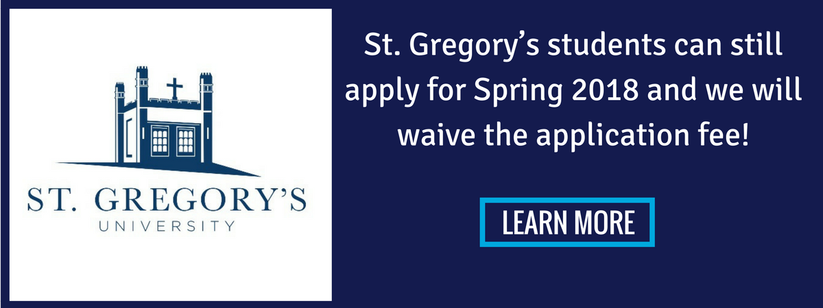Image: St. Gregory's University logo Text: St. Gregory's students can still apply for Spring 2018 and we will waive the application fee! Learn more.
