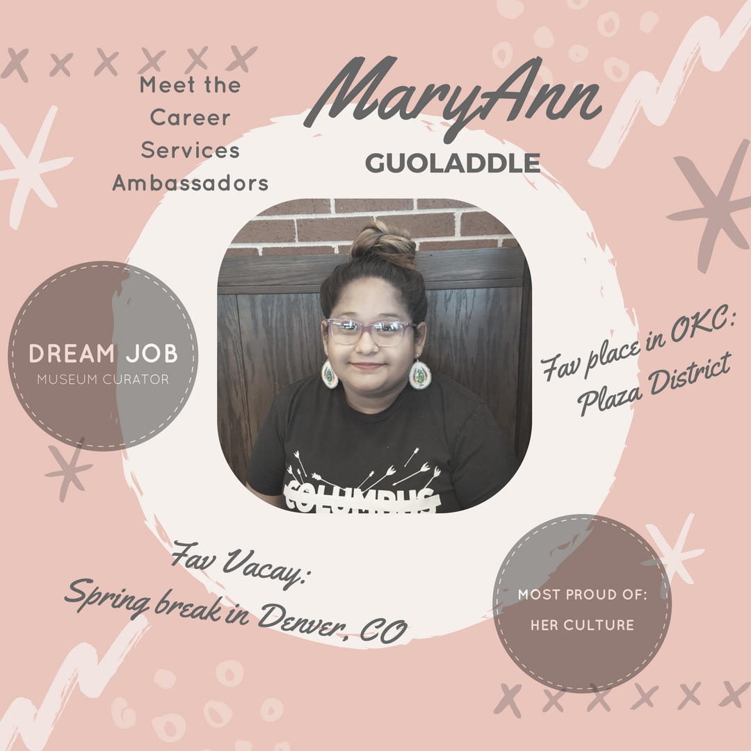Student Ambassador: MaryAnn Text: Meet the Career Service Ambassadors. Mary Ann Guoladdle. Dream Job: Museum Curator. Fav place in OKC: Plaza District. Fav Vacay: Spring break in Denver, CO. Most proud of: Her culture.