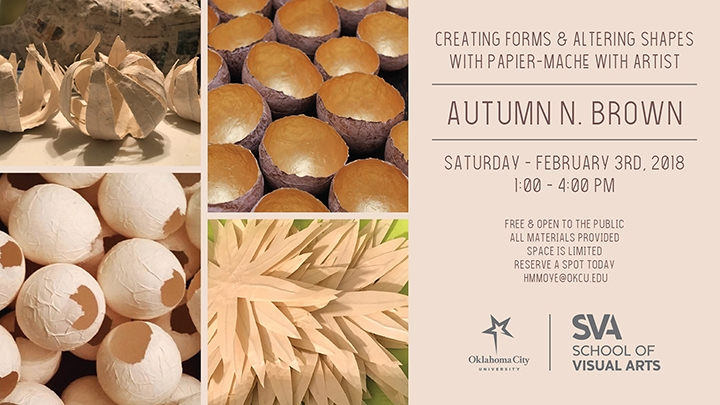 Creating Forms & Altering Shapes with Papier-Mache, with artist Autumn Brown. Saturday, February 3rd, 2018, 1pm to 4pm at the Oklahoma City University School of Visual Art. Free and open to the public. All materials provided. Space is limited. Reserve a spot today. Email hmmoye@okcu.edu