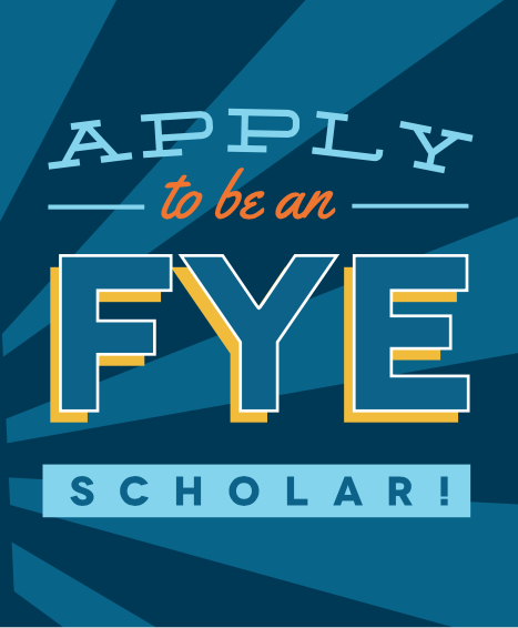 Apply to be an F Y E scholar!